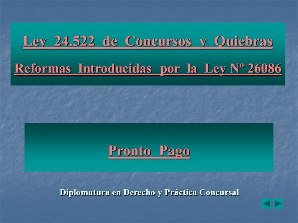 Diplomatura en Derecho y Práctica Concursal Ley 24.522 de Concursos y Quiebras Ley 24.522 de Concursos y Quiebras Reformas Introducidas por la Ley Nº 26086 Reformas Introducidas por la Ley Nº 26086 Pronto Pago Pronto Pago