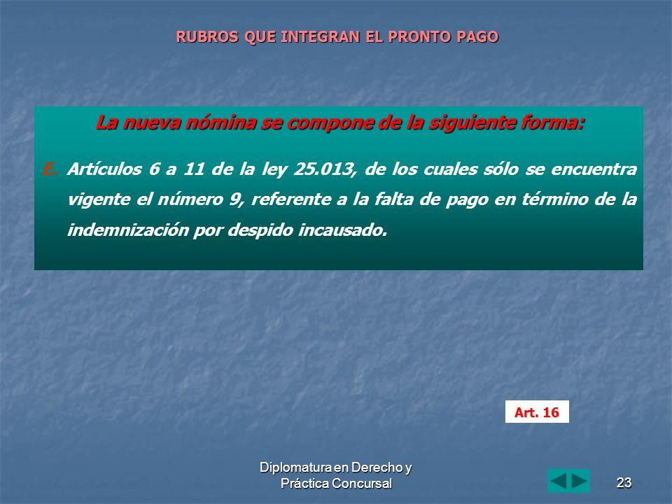 Diplomatura en Derecho y Práctica Concursal23 RUBROS QUE INTEGRAN EL PRONTO PAGO La nueva nómina se compone de la siguiente forma: E. E.Artículos 6 a