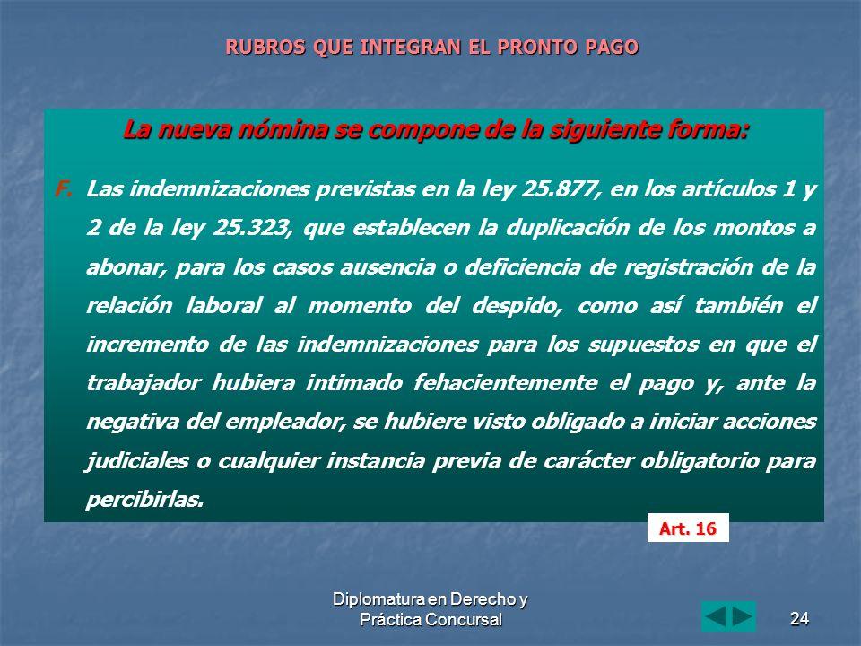 Diplomatura en Derecho y Práctica Concursal24 RUBROS QUE INTEGRAN EL PRONTO PAGO La nueva nómina se compone de la siguiente forma: F. F.Las indemnizac