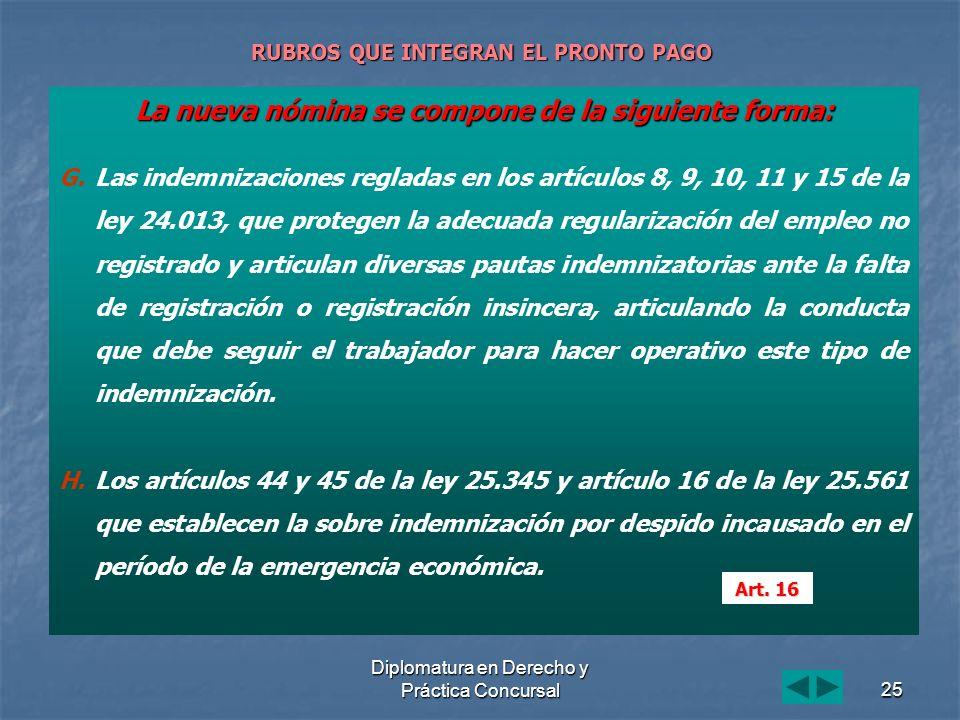 Diplomatura en Derecho y Práctica Concursal25 RUBROS QUE INTEGRAN EL PRONTO PAGO La nueva nómina se compone de la siguiente forma: G. G.Las indemnizac
