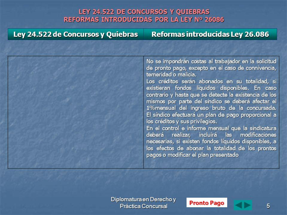 Diplomatura en Derecho y Práctica Concursal5 LEY 24.522 DE CONCURSOS Y QUIEBRAS REFORMAS INTRODUCIDAS POR LA LEY Nº 26086 No se impondrán costas al tr
