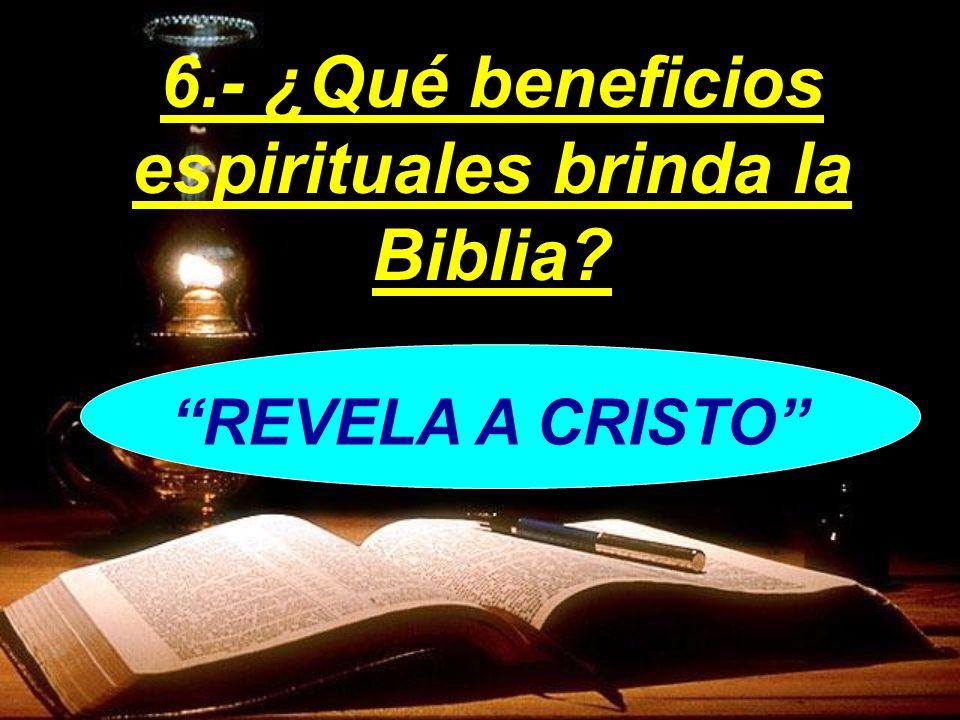 REVELA A CRISTO 6.- ¿Qué beneficios espirituales brinda la Biblia?