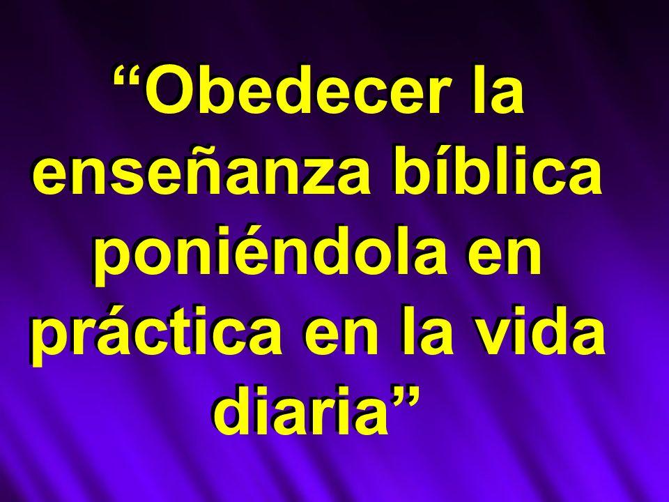 Obedecer la enseñanza bíblica poniéndola en práctica en la vida diaria
