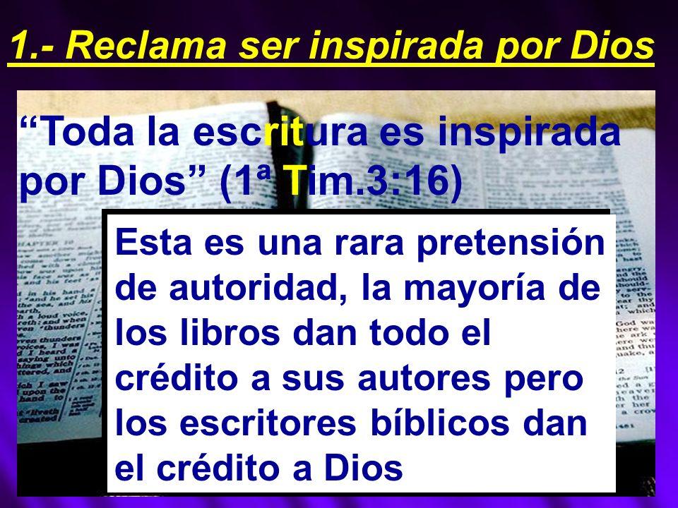 Toda la escritura es inspirada por Dios (1ª Tim.3:16) Esta es una rara pretensión de autoridad, la mayoría de los libros dan todo el crédito a sus autores pero los escritores bíblicos dan el crédito a Dios 1.- Reclama ser inspirada por Dios
