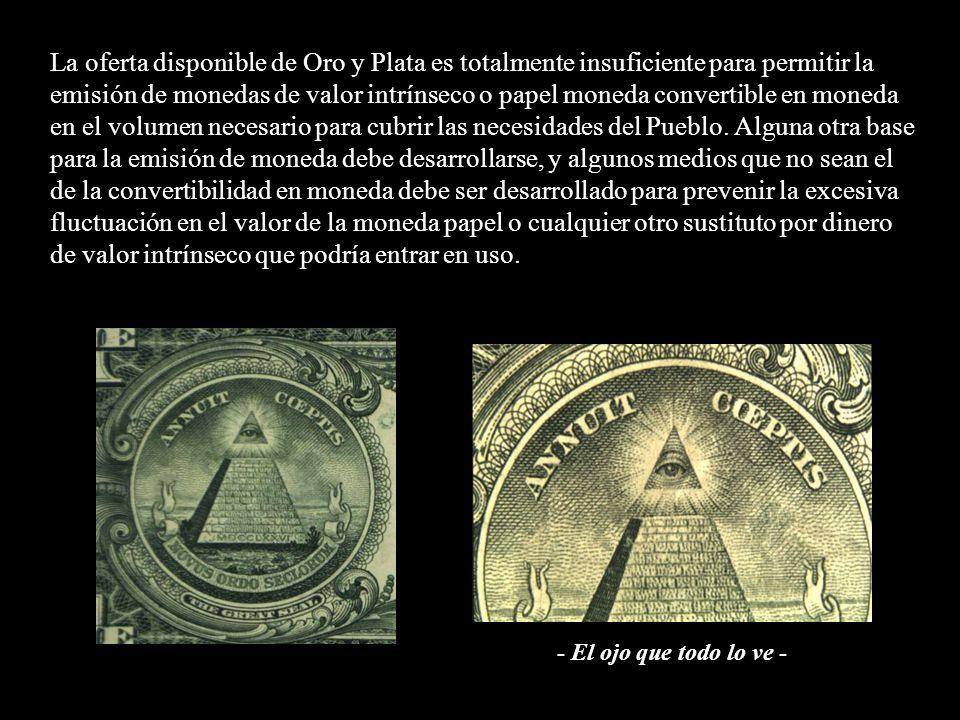 El dinero es la criatura de la ley y la creación de la emisión original de dinero debe mantenerse como monopolio exclusivo de un gobierno nacional. El
