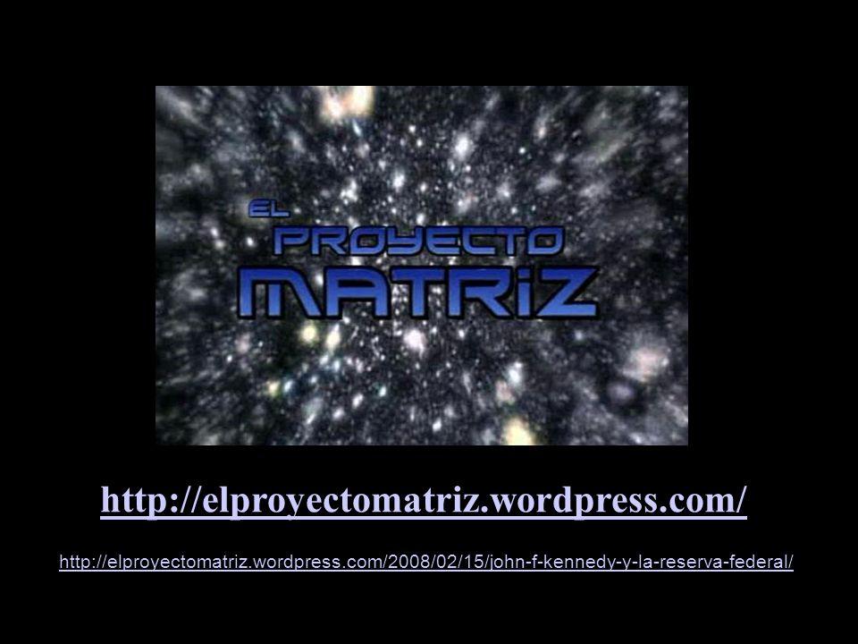 http://elproyectomatriz.wordpress.com/ http://elproyectomatriz.wordpress.com/2008/02/15/john-f-kennedy-y-la-reserva-federal/