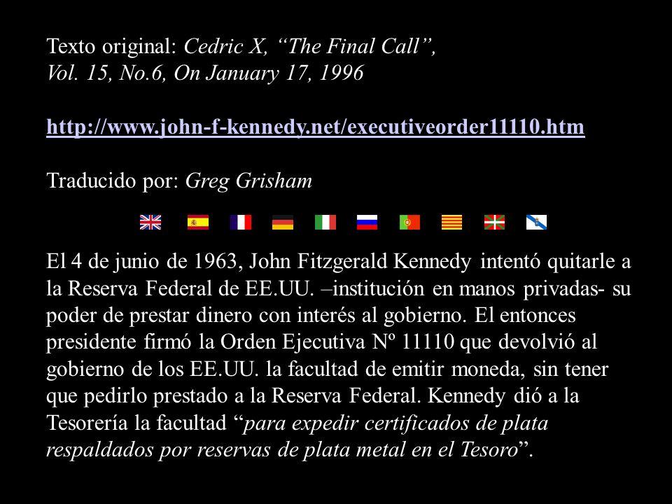 JOHN FITZGERALD KENNEDY LA RESERVA FEDERAL Y LA ORDEN EJECUTIVA 11110 La propia palabra –secreto- es repugnante en una sociedad libre y abierta J. F.