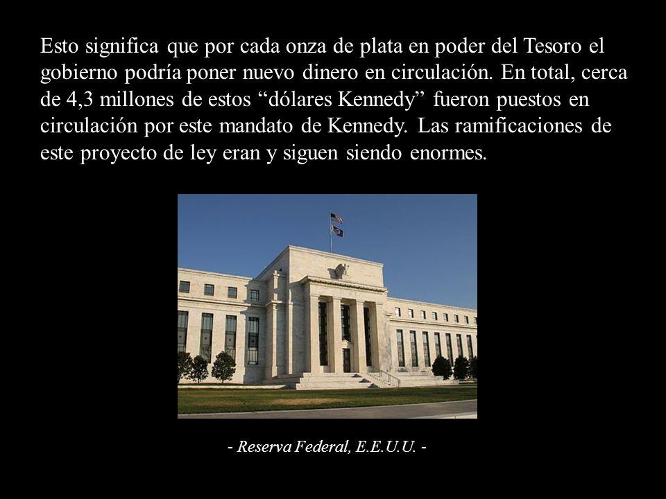 Esto significa que por cada onza de plata en poder del Tesoro el gobierno podría poner nuevo dinero en circulación.