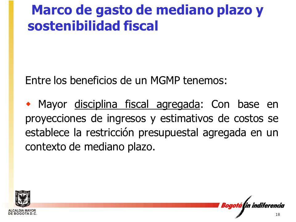 18 Entre los beneficios de un MGMP tenemos: Mayor disciplina fiscal agregada: Con base en proyecciones de ingresos y estimativos de costos se establec