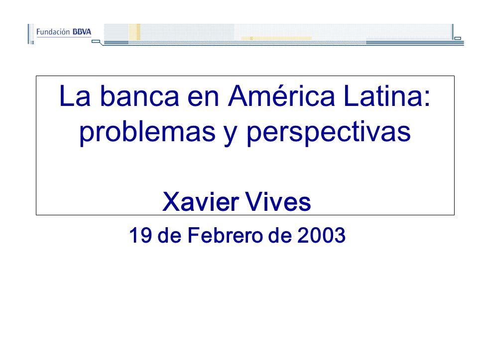 La banca en América Latina: problemas y perspectivas Xavier Vives 19 de Febrero de 2003