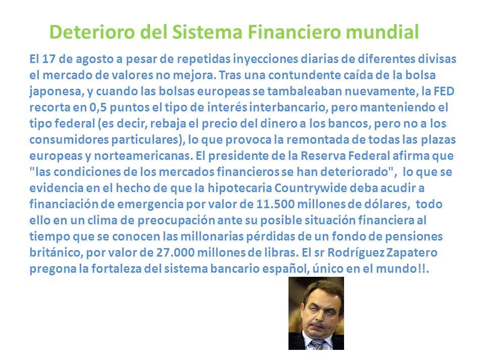 Deterioro del Sistema Financiero mundial El 17 de agosto a pesar de repetidas inyecciones diarias de diferentes divisas el mercado de valores no mejor