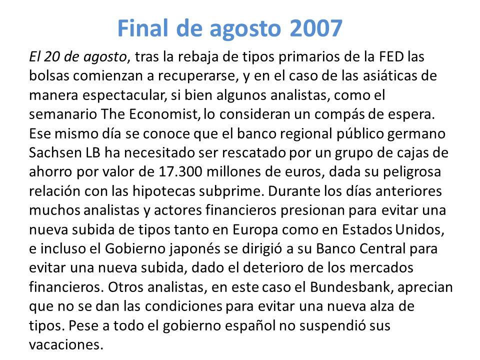 Final de agosto 2007 El 20 de agosto, tras la rebaja de tipos primarios de la FED las bolsas comienzan a recuperarse, y en el caso de las asiáticas de