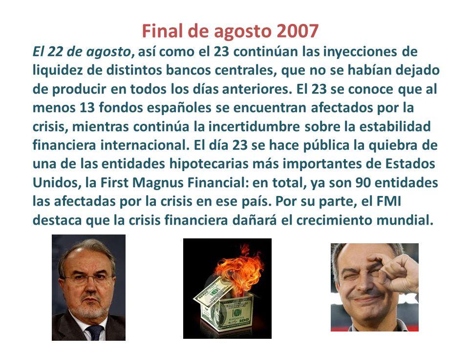 Final de agosto 2007 El 22 de agosto, así como el 23 continúan las inyecciones de liquidez de distintos bancos centrales, que no se habían dejado de p