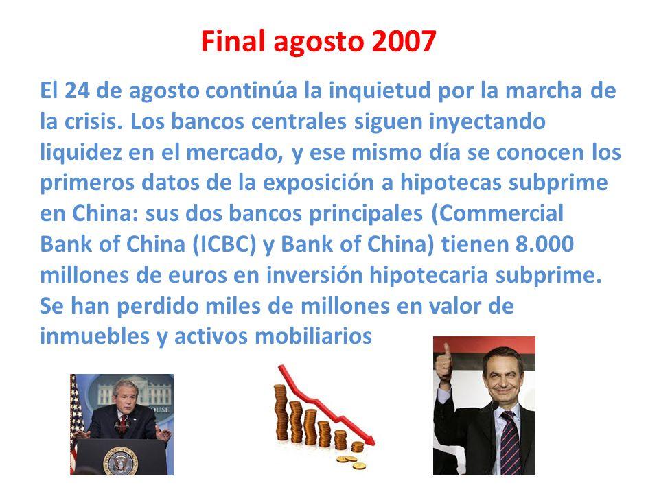 Final agosto 2007 El 24 de agosto continúa la inquietud por la marcha de la crisis. Los bancos centrales siguen inyectando liquidez en el mercado, y e