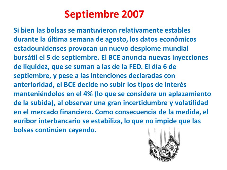 Septiembre 2007 Si bien las bolsas se mantuvieron relativamente estables durante la última semana de agosto, los datos económicos estadounidenses prov