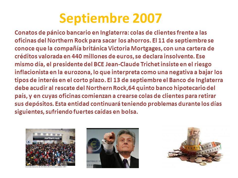 Septiembre 2007 Conatos de pánico bancario en Inglaterra: colas de clientes frente a las oficinas del Northern Rock para sacar los ahorros. El 11 de s