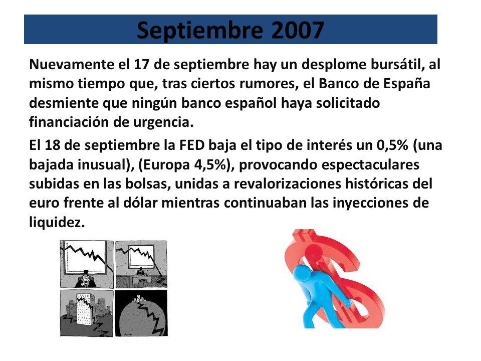 Septiembre 2007 Nuevamente el 17 de septiembre hay un desplome bursátil, al mismo tiempo que, tras ciertos rumores, el Banco de España desmiente que n