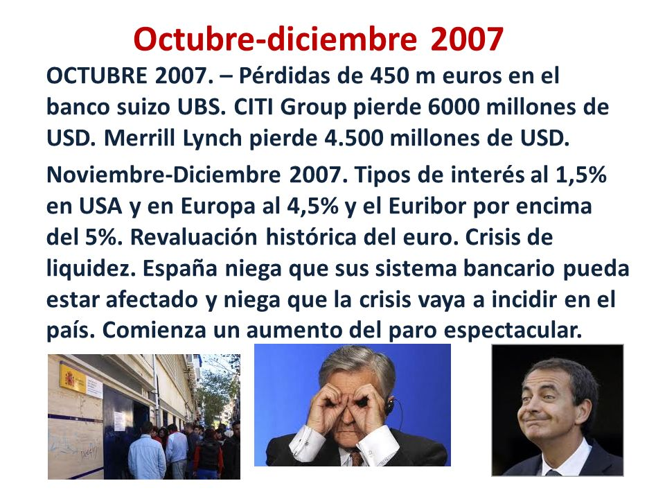 Octubre-diciembre 2007 OCTUBRE 2007. – Pérdidas de 450 m euros en el banco suizo UBS. CITI Group pierde 6000 millones de USD. Merrill Lynch pierde 4.5