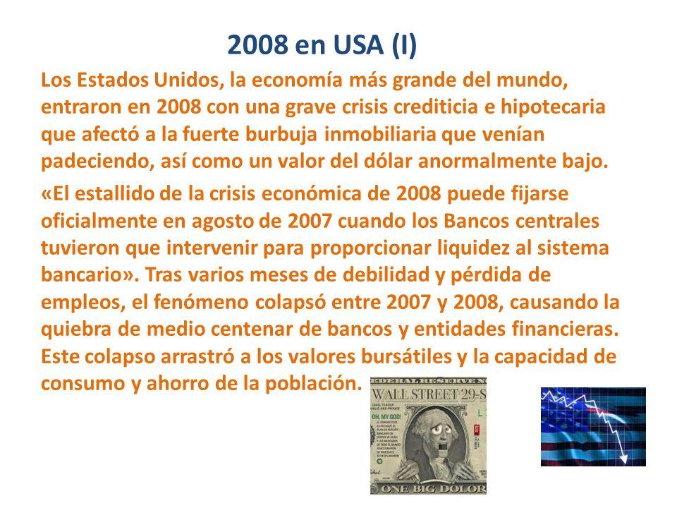 2008 en USA (I) Los Estados Unidos, la economía más grande del mundo, entraron en 2008 con una grave crisis crediticia e hipotecaria que afectó a la f