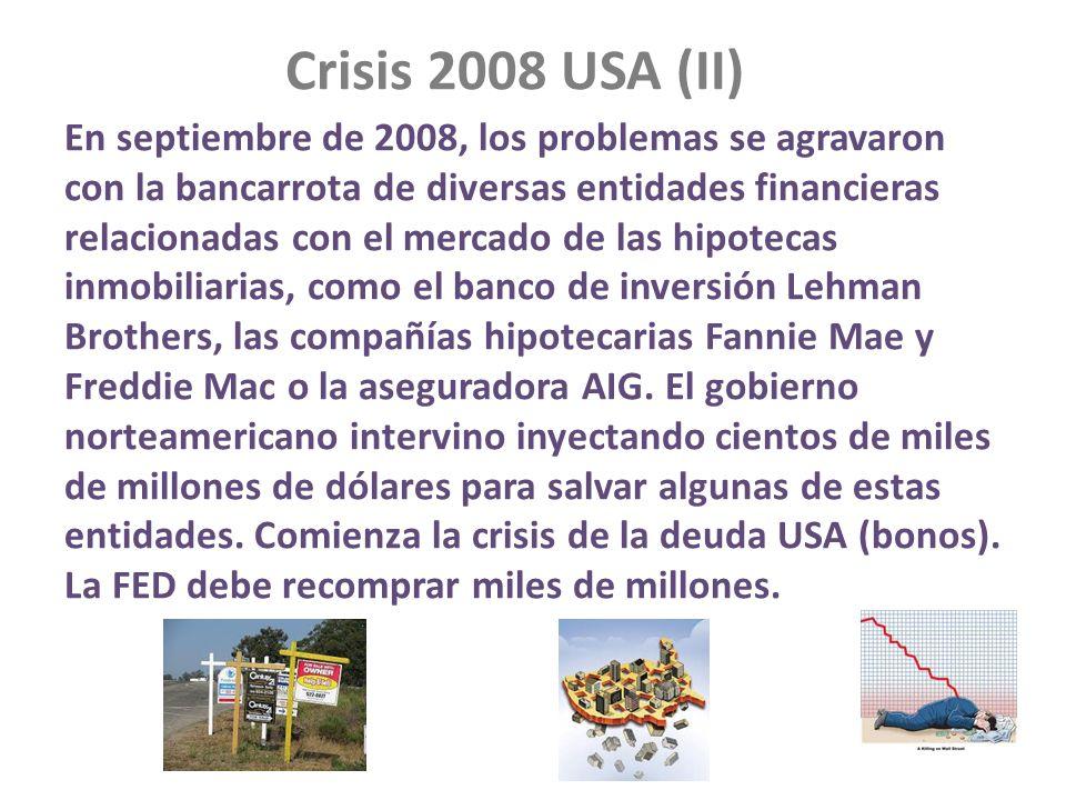 Crisis 2008 USA (II) En septiembre de 2008, los problemas se agravaron con la bancarrota de diversas entidades financieras relacionadas con el mercado
