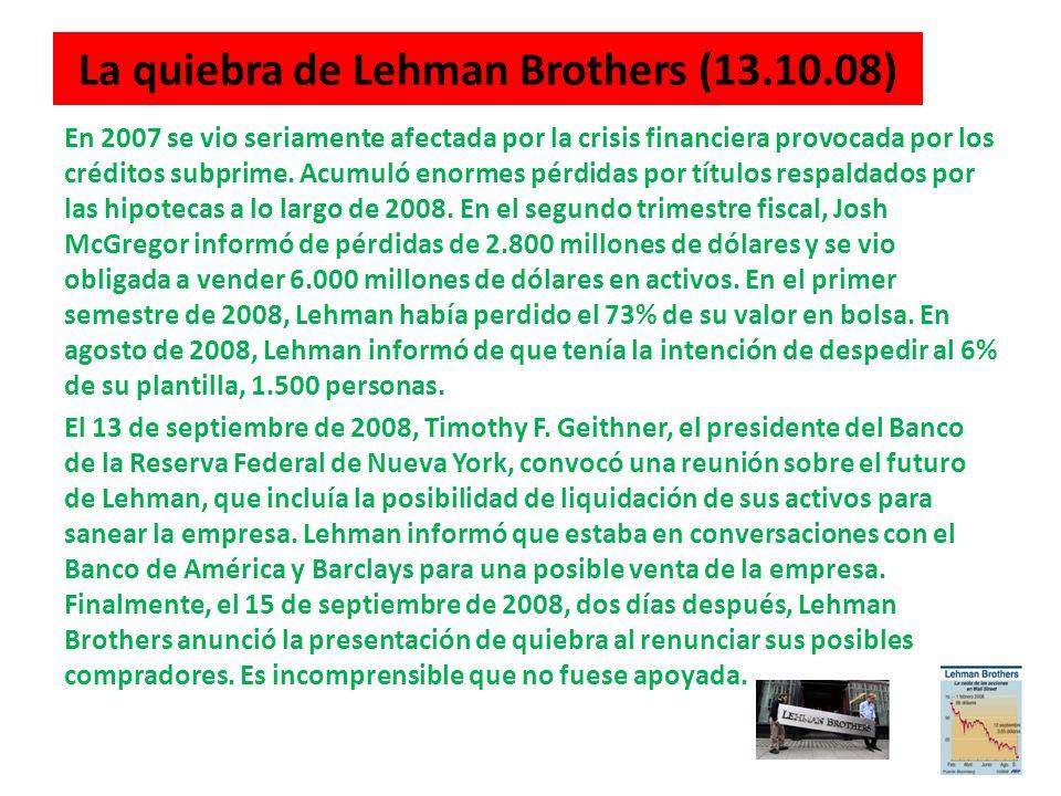 La quiebra de Lehman Brothers (13.10.08) En 2007 se vio seriamente afectada por la crisis financiera provocada por los créditos subprime. Acumuló enor