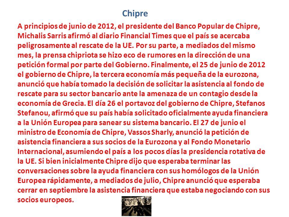 Chipre A principios de junio de 2012, el presidente del Banco Popular de Chipre, Michalis Sarris afirmó al diario Financial Times que el país se acerc