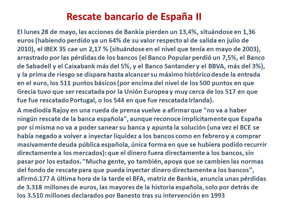 Rescate bancario de España II El lunes 28 de mayo, las acciones de Bankia pierden un 13,4%, situándose en 1,36 euros (habiendo perdido ya un 64% de su