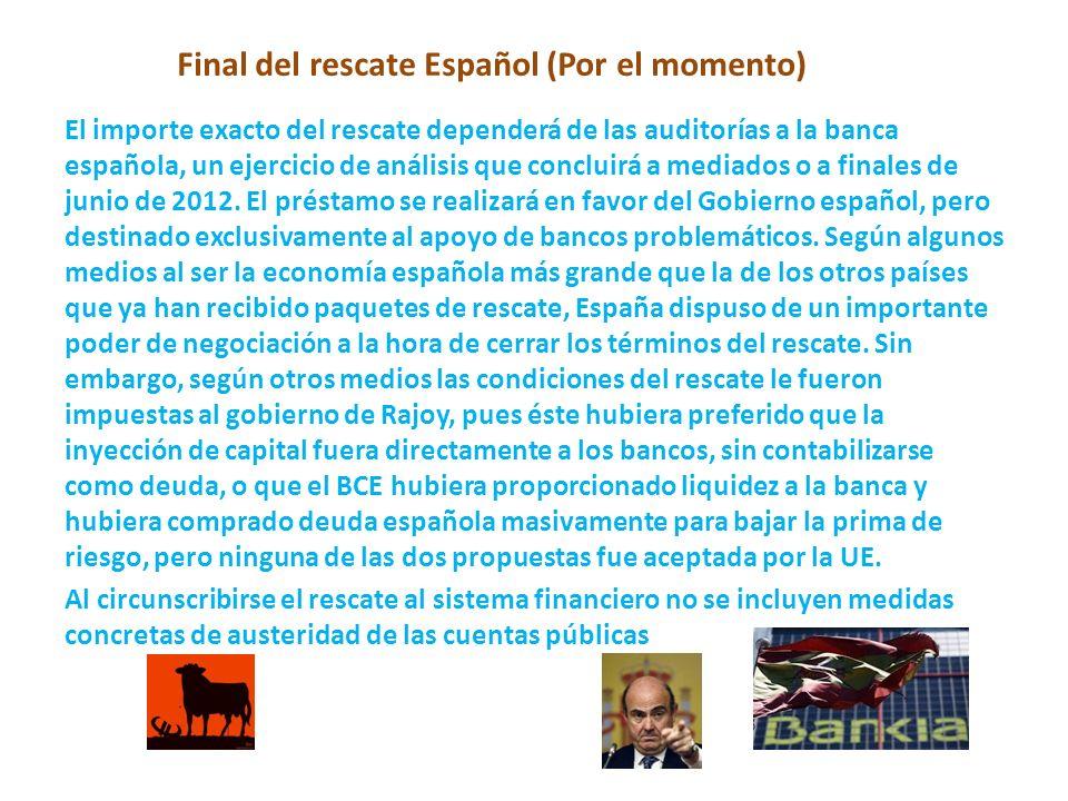 Final del rescate Español (Por el momento) El importe exacto del rescate dependerá de las auditorías a la banca española, un ejercicio de análisis que