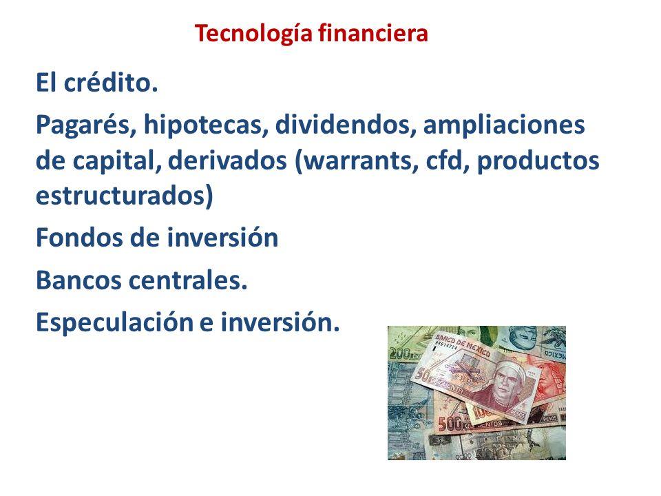 Tecnología financiera El crédito. Pagarés, hipotecas, dividendos, ampliaciones de capital, derivados (warrants, cfd, productos estructurados) Fondos d