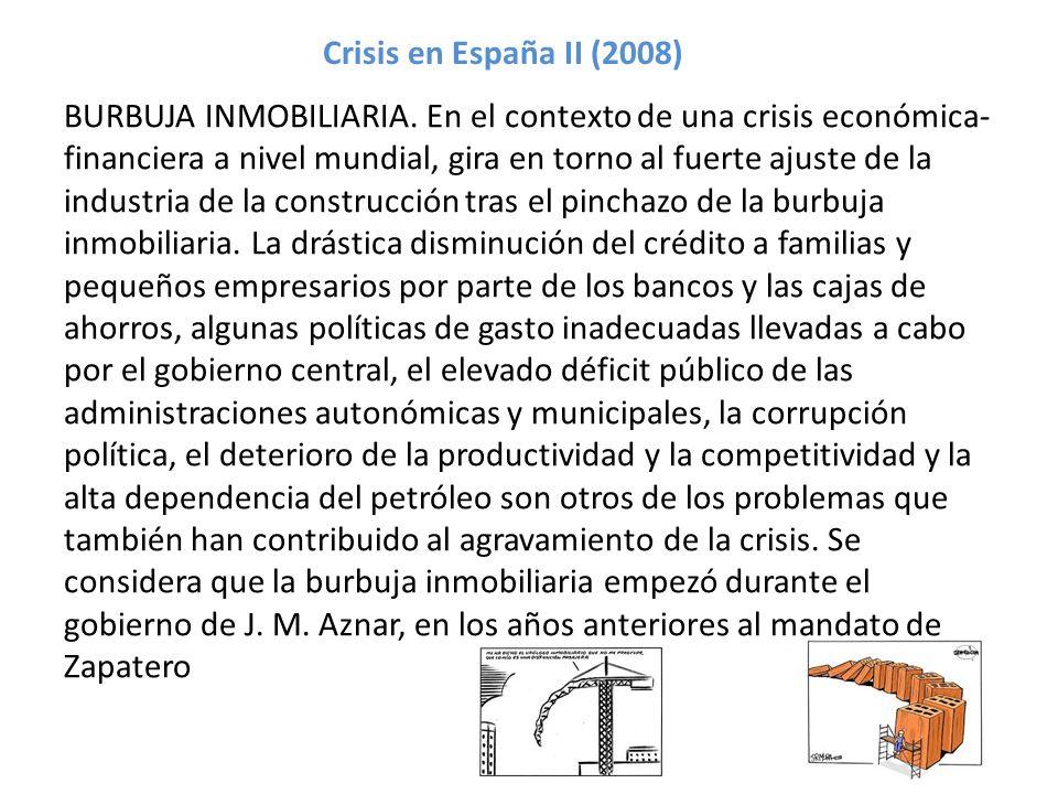 Crisis en España II (2008) BURBUJA INMOBILIARIA. En el contexto de una crisis económica- financiera a nivel mundial, gira en torno al fuerte ajuste de