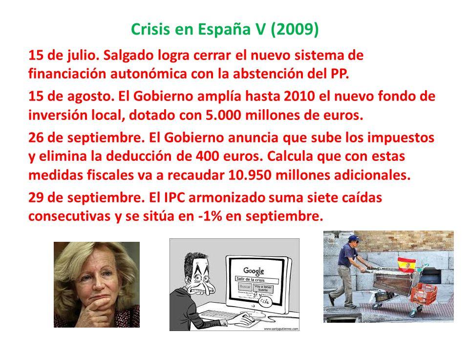 Crisis en España V (2009) 15 de julio. Salgado logra cerrar el nuevo sistema de financiación autonómica con la abstención del PP. 15 de agosto. El Gob