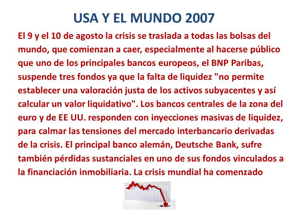 USA Y EL MUNDO 2007 El 9 y el 10 de agosto la crisis se traslada a todas las bolsas del mundo, que comienzan a caer, especialmente al hacerse público