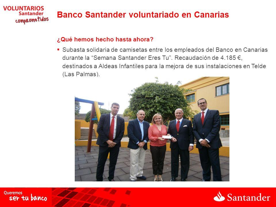 ¿Qué hemos hecho hasta ahora? Subasta solidaria de camisetas entre los empleados del Banco en Canarias durante la Semana Santander Eres Tu. Recaudació