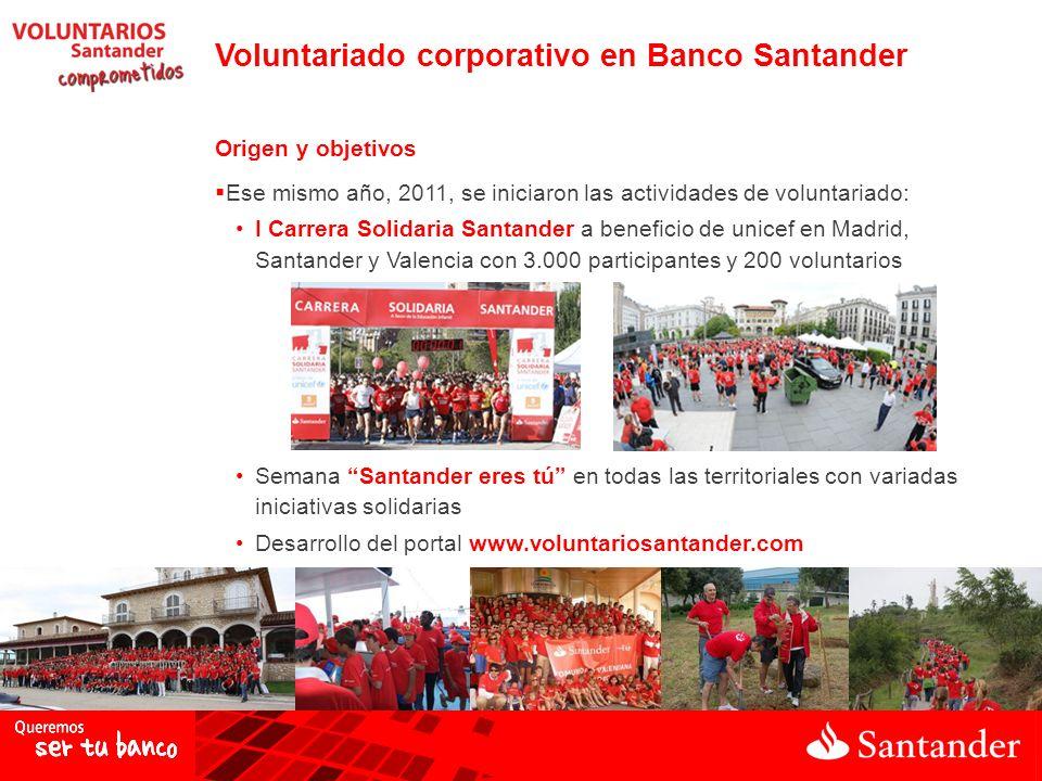 Origen y objetivos Ese mismo año, 2011, se iniciaron las actividades de voluntariado: I Carrera Solidaria Santander a beneficio de unicef en Madrid, S