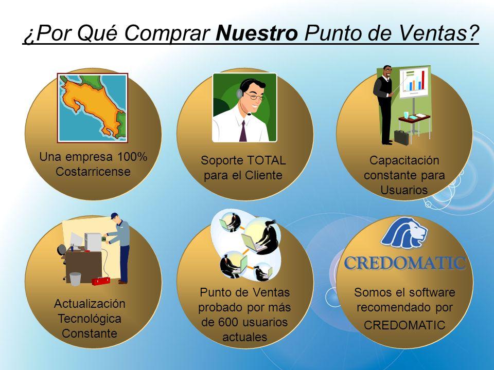 ¿Por Qué Comprar Nuestro Punto de Ventas? Una empresa 100% Costarricense Soporte TOTAL para el Cliente Capacitación constante para Usuarios Actualizac
