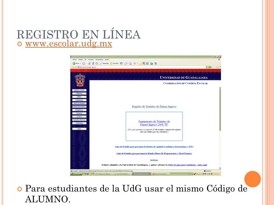 REGISTRO EN LÍNEA www.escolar.udg.mx Para estudiantes de la UdG usar el mismo Código de ALUMNO.