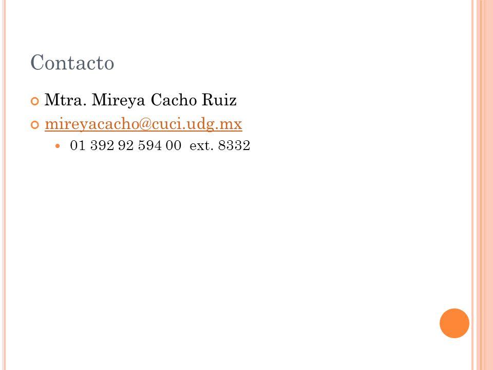 Contacto Mtra. Mireya Cacho Ruiz mireyacacho@cuci.udg.mx 01 392 92 594 00 ext. 8332