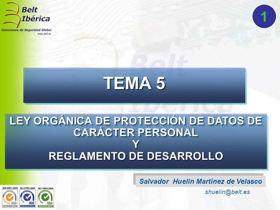 Salvador Huelin Martínez de Velasco shuelin@belt.es 1 TEMA 5 LEY ORGÁNICA DE PROTECCIÓN DE DATOS DE CARÁCTER PERSONAL Y REGLAMENTO DE DESARROLLO