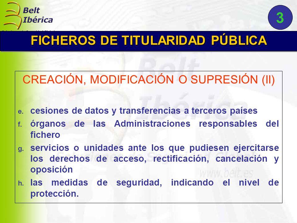 CREACIÓN, MODIFICACIÓN O SUPRESIÓN (II) e. cesiones de datos y transferencias a terceros países f.