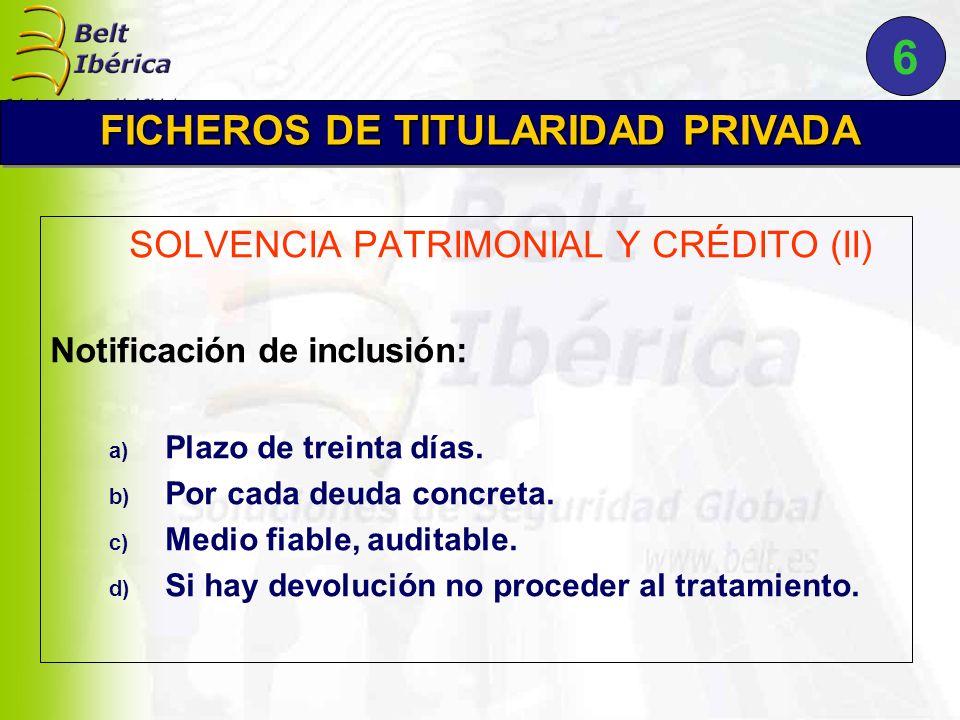 SOLVENCIA PATRIMONIAL Y CRÉDITO (II) Notificación de inclusión: a) Plazo de treinta días.