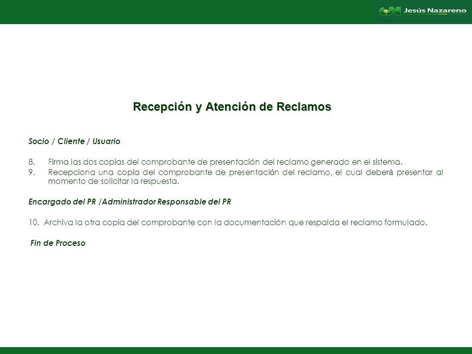 Lorena Aguilera Franco Recepción y Atención de Reclamos Socio / Cliente / Usuario 8.Firma las dos copias del comprobante de presentación del reclamo generado en el sistema.