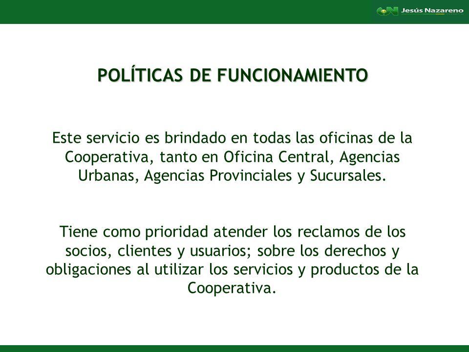 Lorena Aguilera Franco POLÍTICAS DE FUNCIONAMIENTO Este servicio es brindado en todas las oficinas de la Cooperativa, tanto en Oficina Central, Agencias Urbanas, Agencias Provinciales y Sucursales.