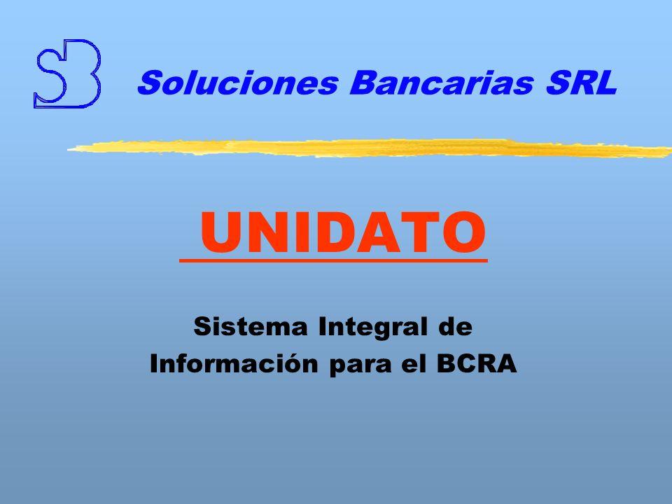 Soluciones Bancarias SRL UNIDATO Sistema Integral de Información para el BCRA