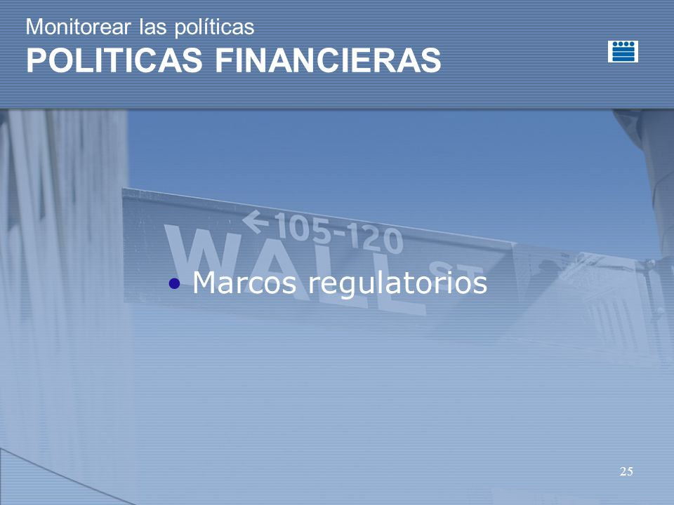 25 Monitorear las políticas POLITICAS FINANCIERAS Marcos regulatorios
