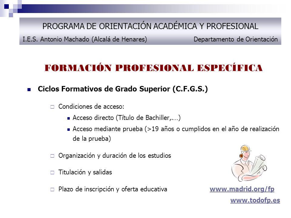 FORMACIÓN PROFESIONAL ESPECÍFICA Ciclos Formativos de Grado Superior (C.F.G.S.) Condiciones de acceso: Acceso directo (Título de Bachiller,.…) Acceso