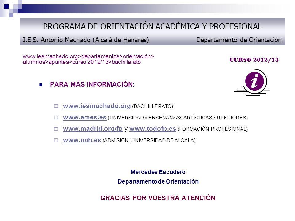 PARA MÁS INFORMACIÓN: www.iesmachado.org (BACHILLERATO) www.iesmachado.org www.emes.es (UNIVERSIDAD y ENSEÑANZAS ARTÍSTICAS SUPERIORES) www.emes.es ww