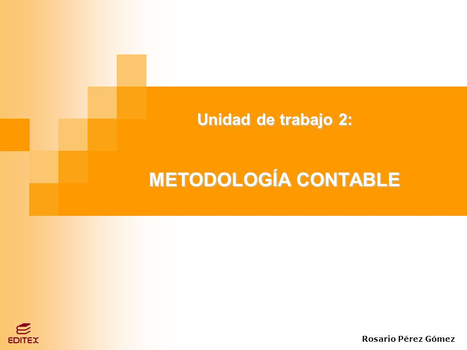 Unidad de trabajo 2: METODOLOGÍA CONTABLE Rosario Pérez Gómez
