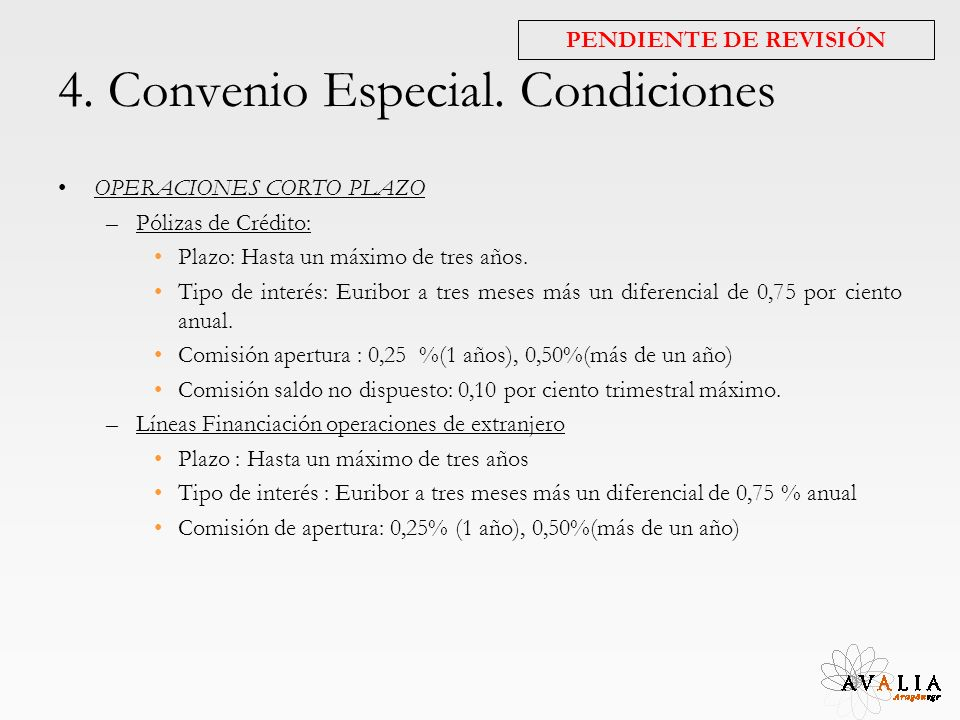 4. Convenio Especial. Condiciones OPERACIONES CORTO PLAZO –Pólizas de Crédito: Plazo: Hasta un máximo de tres años. Tipo de interés: Euribor a tres me