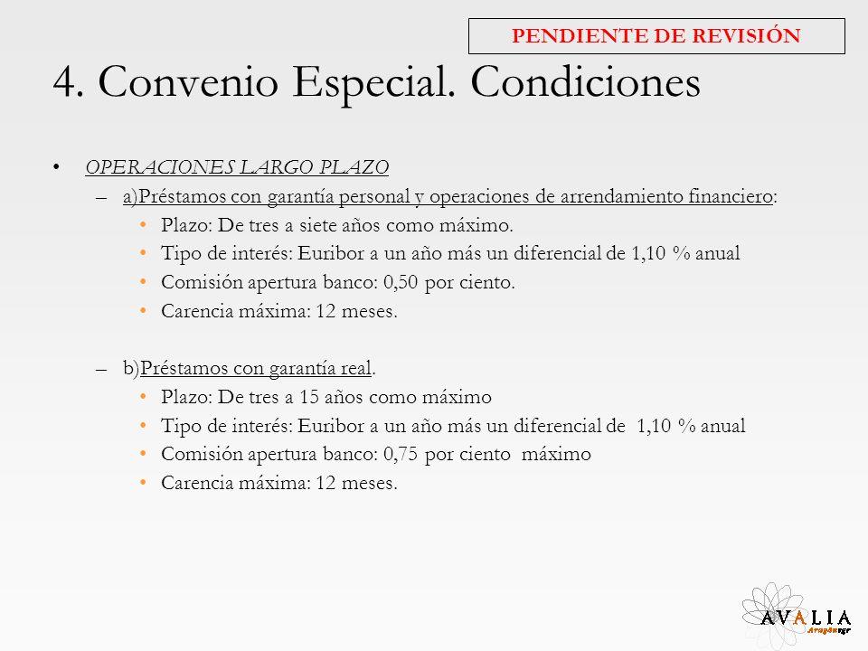4. Convenio Especial. Condiciones OPERACIONES LARGO PLAZO –a)Préstamos con garantía personal y operaciones de arrendamiento financiero: Plazo: De tres