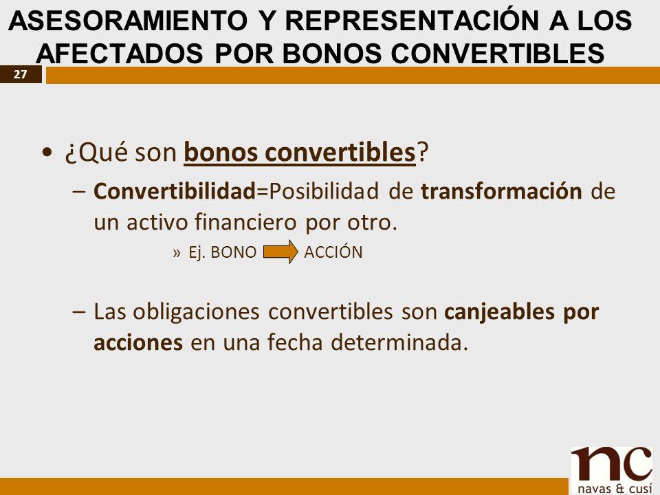 27 ASESORAMIENTO Y REPRESENTACIÓN A LOS AFECTADOS POR BONOS CONVERTIBLES ¿Qué son bonos convertibles.